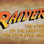 """""""Raiders: The Story of the Greatest Fan Film Ever Made"""""""