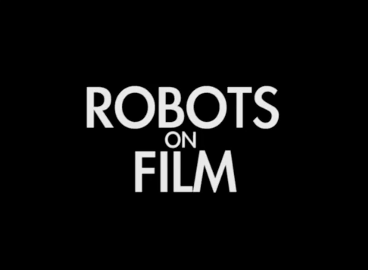 """Robots on Film"""