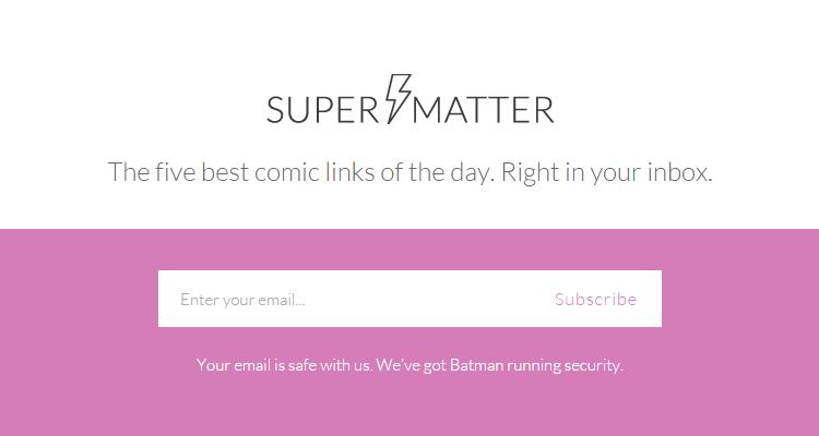 """""""Supermatter"""" ist ein E-Mail-Service, der euch täglich 5 comicrelevante Artikel zuschickt"""