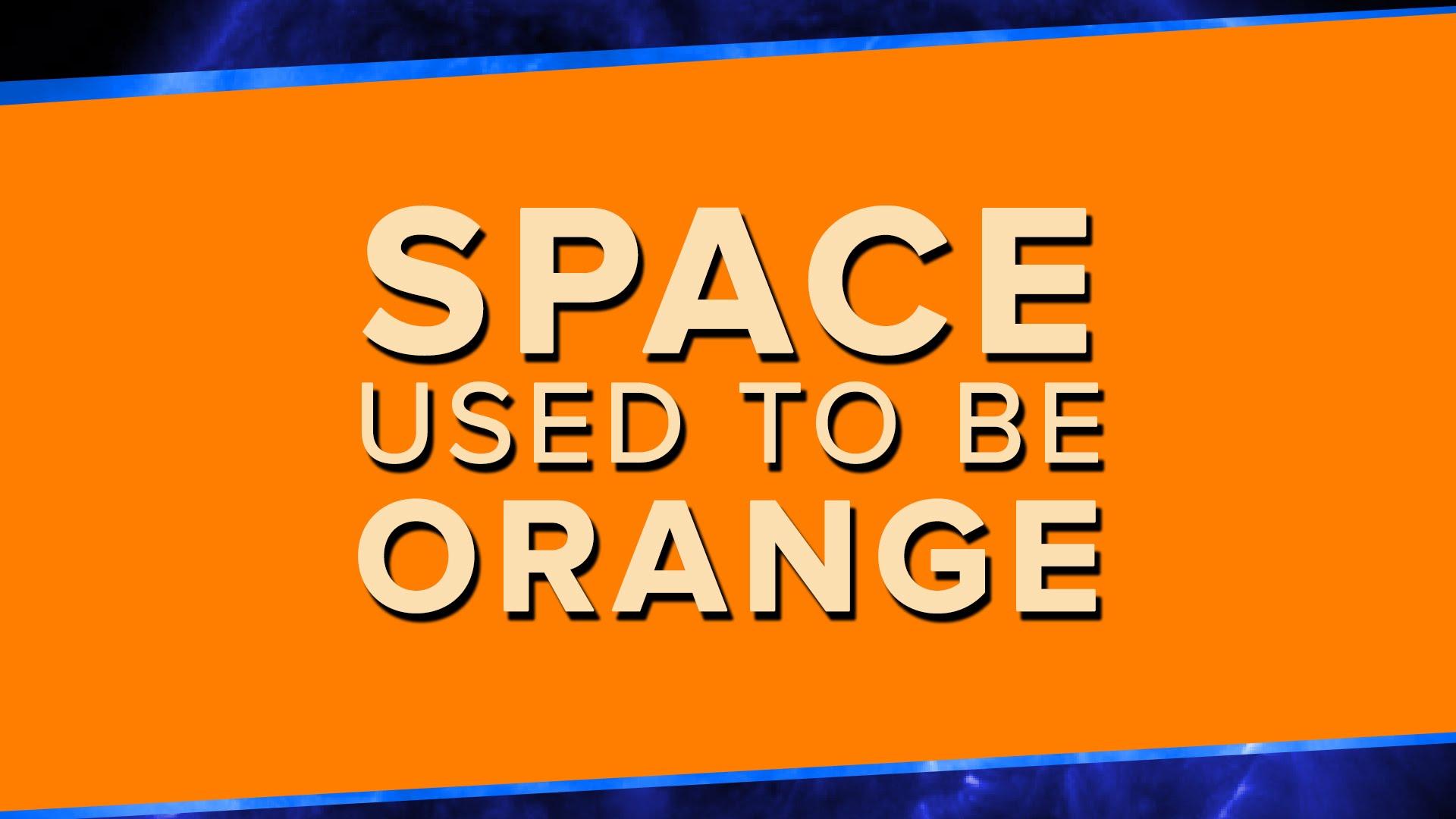 Black is the New Orange: Der Weltraum war mal orange!
