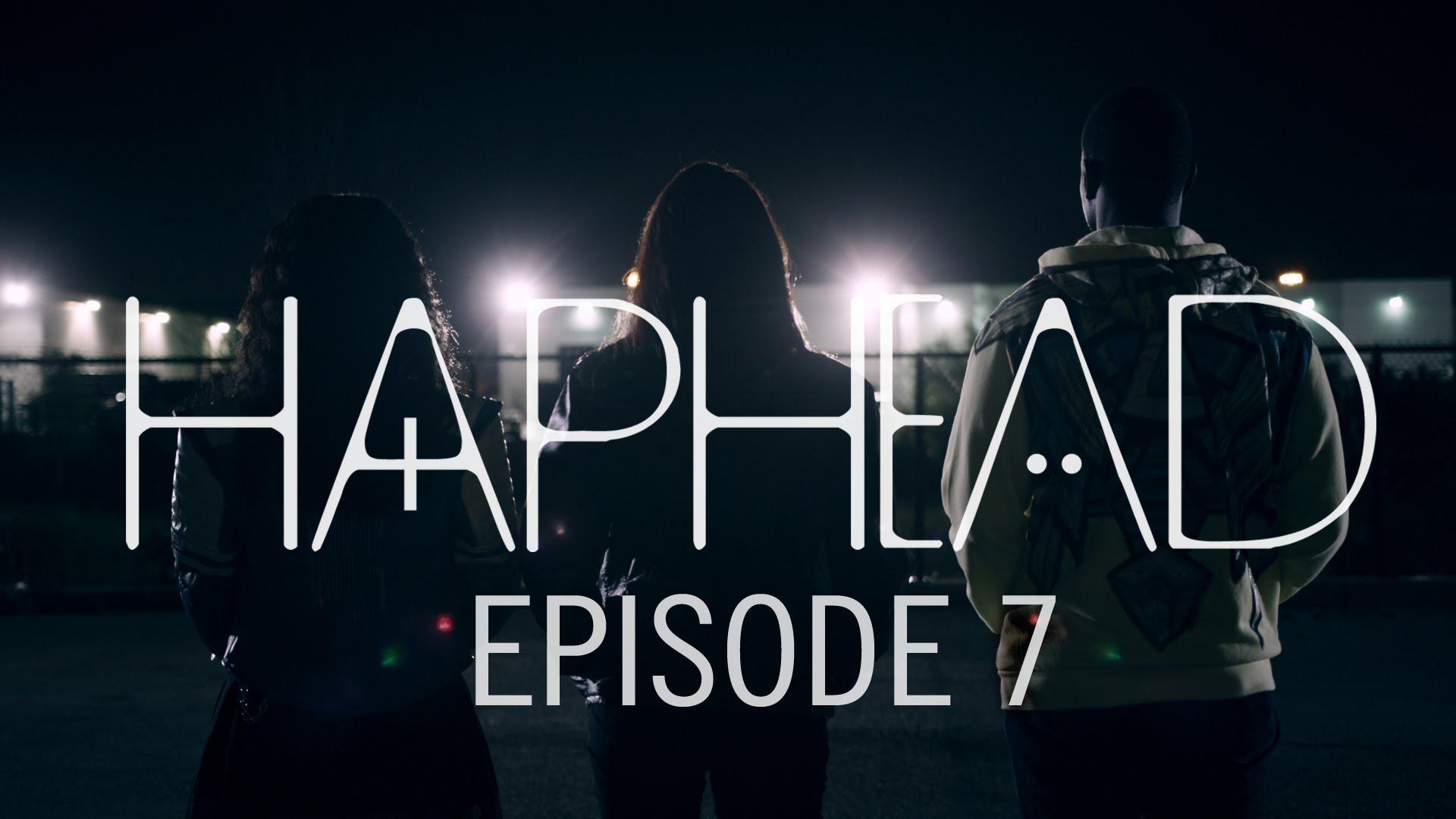 """""""Haphead"""" Episode 7"""