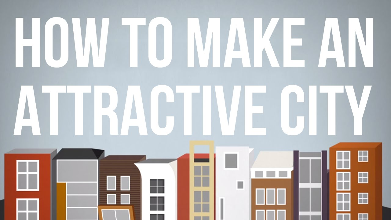 """""""How to Make an Attractive City"""""""