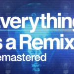 Everything is a Remix Remastered