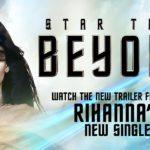 """Mit dem neusten Trailer zu """"STAR TREK BEYOND"""" will Rihanna ihren neusten Song promoten"""