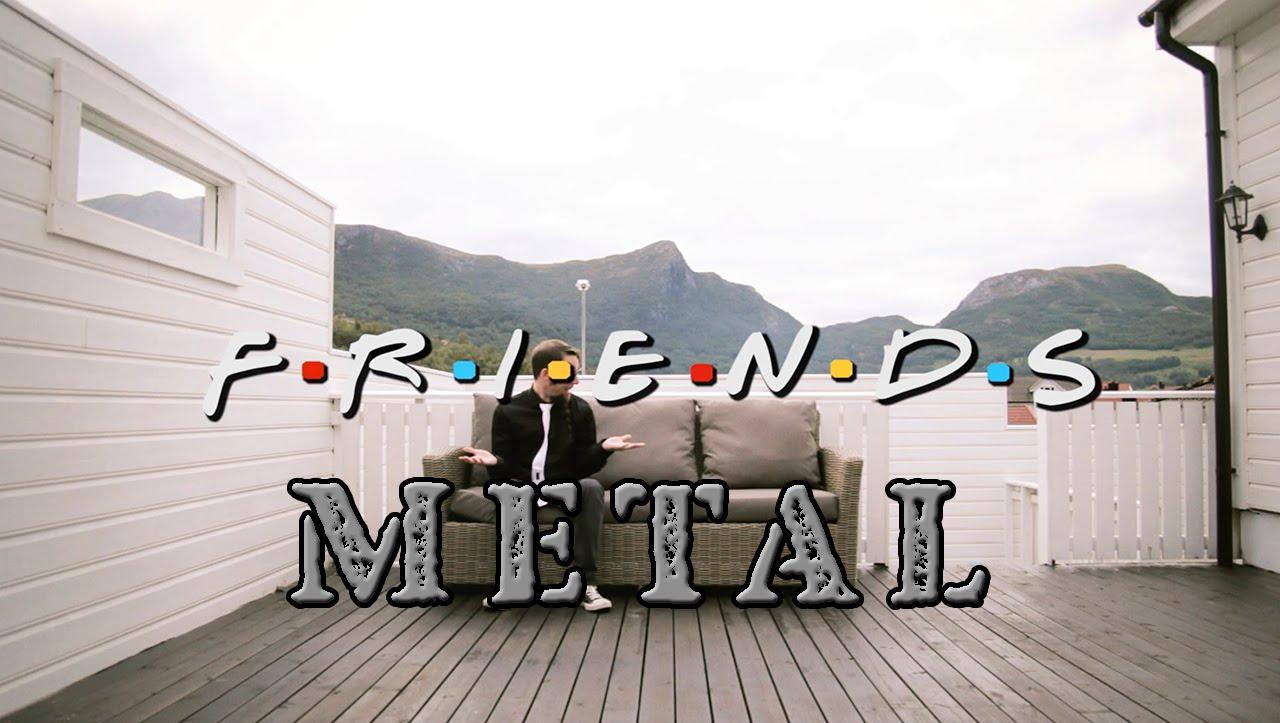 """Das Intro von """"Friends"""" in der Metal-Version"""