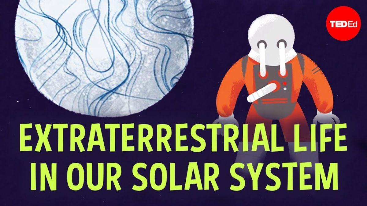 Eine TED Ed Animation zeigt uns, wo wir in unserem Sonnensystem nach Leben suchen könnten